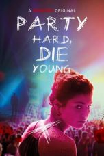 Download & Nonton Film Party Hard Die Young (2018) HD Full Movie