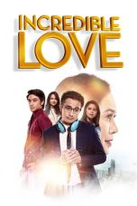 Nonton Streaming & Download Film Incredible Love (2021) Full Movie